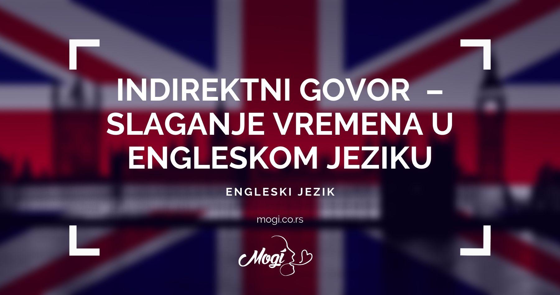 Indirektni govor i slaganje vremena u engleskom jeziku takođe se uče u školi jezika Mogi Beograd