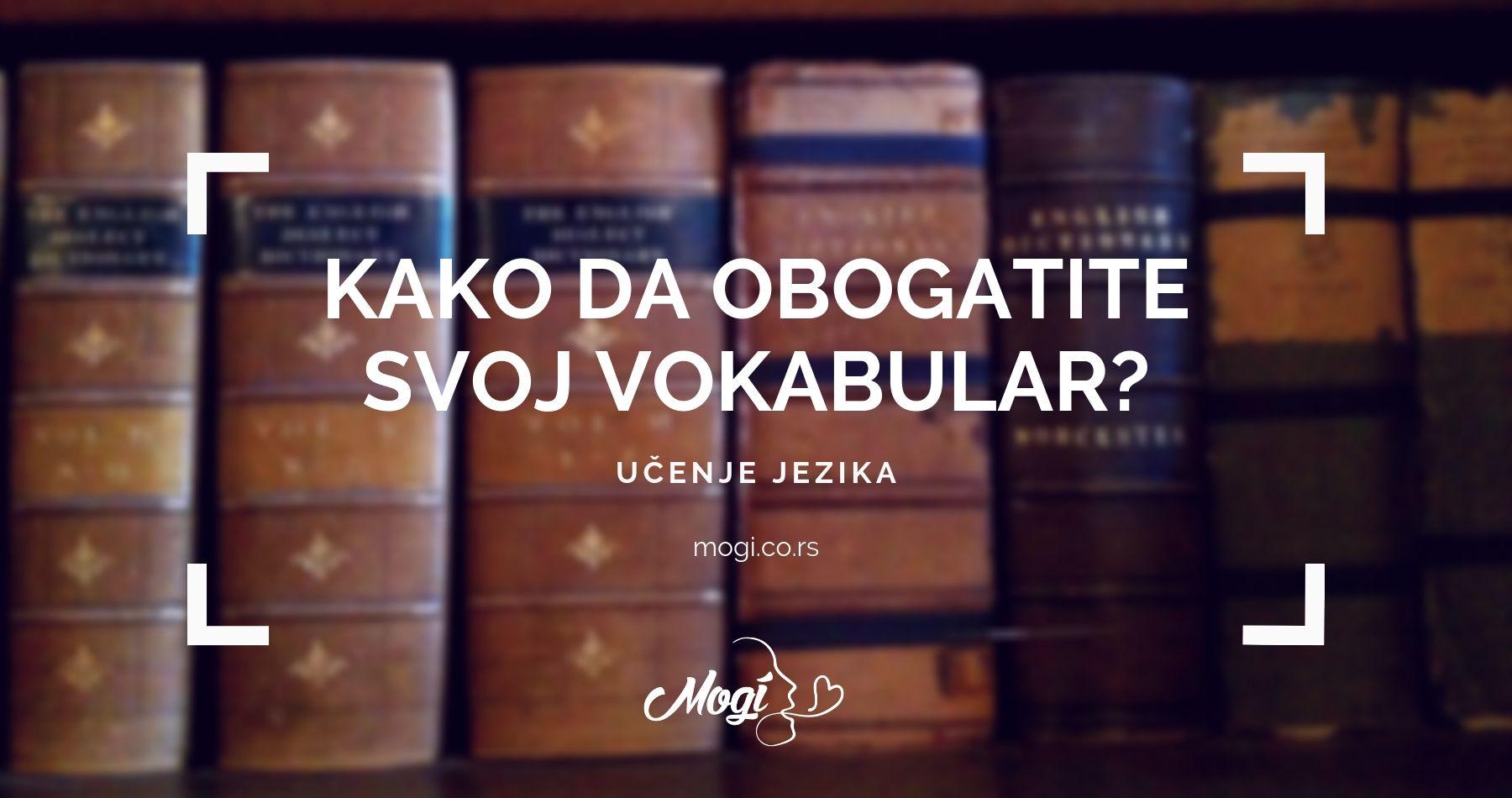 Profesori u školi jezika Mogi pomoći će vam da obogatite svoj vokabular za željeni jezik