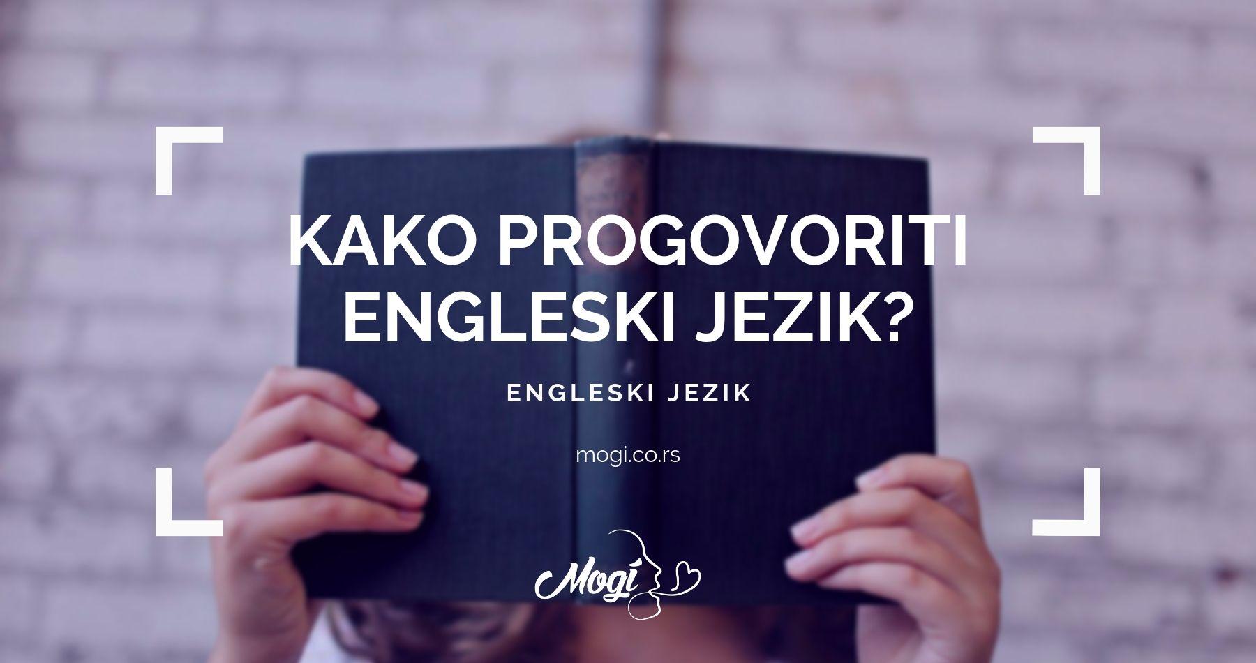 Kako progovoriti engleski jezik, tekst na blogu škole za jezike Mogi